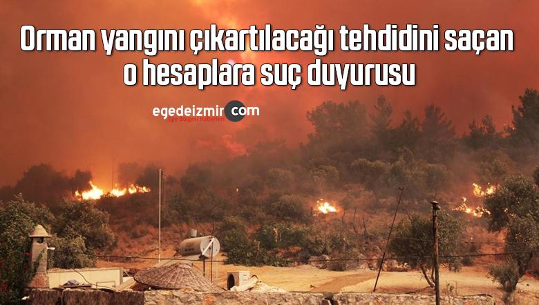 Orman yangını çıkartılacağı tehdidini saçan o hesaplara suç duyurusu