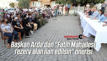 """Başkan Arda'dan """"Fatih Mahallesi rezerv alan ilan edilsin"""" önerisi"""