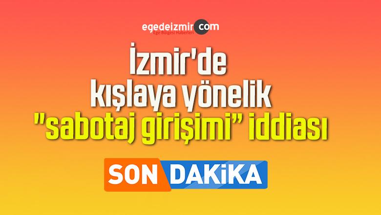 """İzmir'de kışlaya yönelik """"sabotaj girişimi"""" iddiası"""