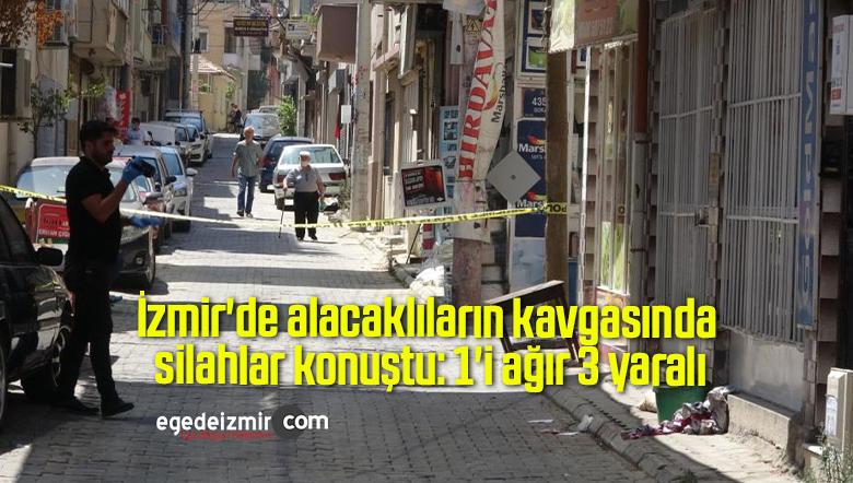 İzmir'de alacaklıların kavgasında silahlar konuştu: 1'i ağır 3 yaralı