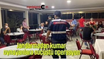 Jandarmadan kumar oynayanlara suçüstü operasyon