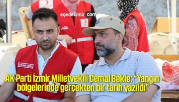 """AK Parti İzmir Milletvekili Cemal Bekle: """"Yangın bölgelerinde gerçekten bir tarih yazıldı"""""""