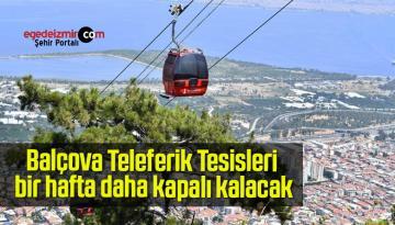 Balçova Teleferik Tesisleri bir hafta daha kapalı kalacak