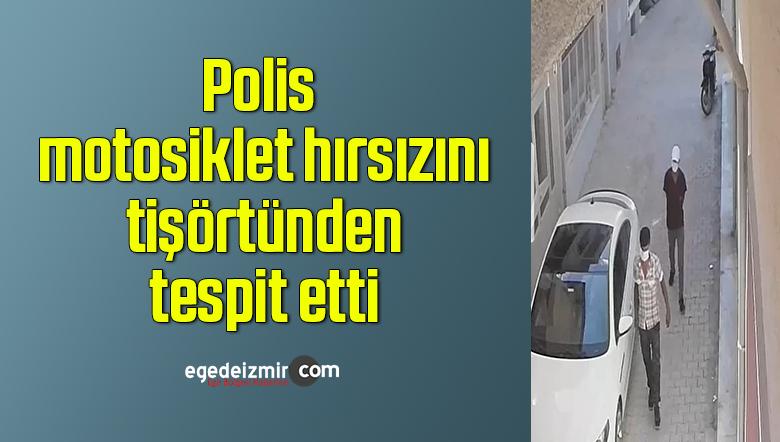 Polis motosiklet hırsızını tişörtünden tespit etti