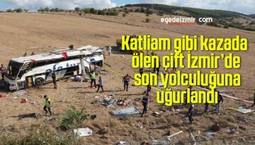 Katliam gibi kazada ölen çift İzmir'de son yolculuğuna uğurlandı