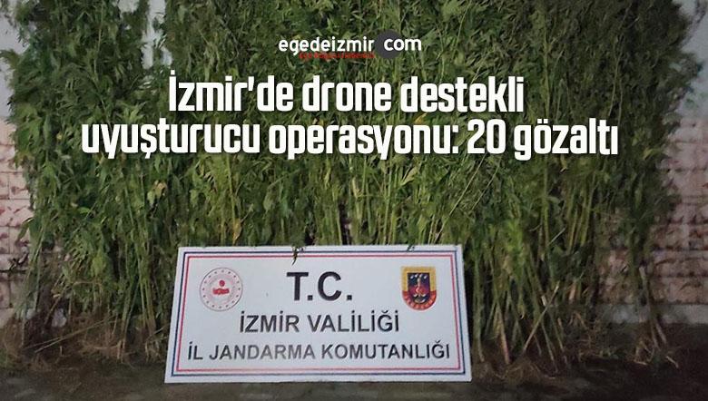 İzmir'de drone destekli uyuşturucu operasyonu: 20 gözaltı