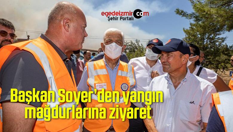 Başkan Soyer'den yangın mağdurlarına ziyaret