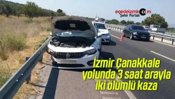 İzmir Çanakkale yolunda 3 saat arayla iki ölümlü kaza