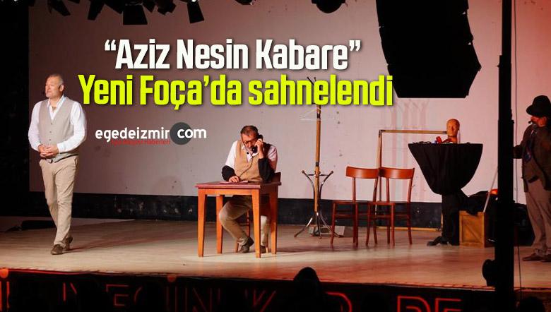 """""""Aziz Nesin Kabare"""" Yeni Foça'da sahnelendi"""