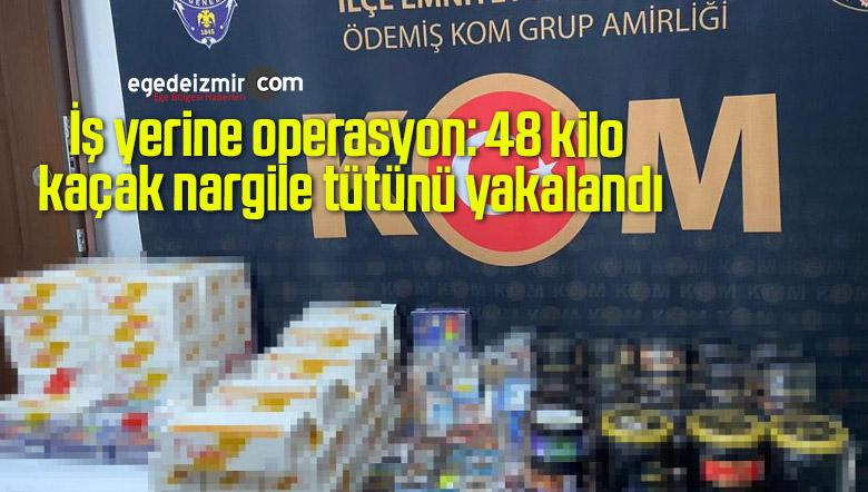 İş yerine operasyon: 48 kilo kaçak nargile tütünü yakalandı
