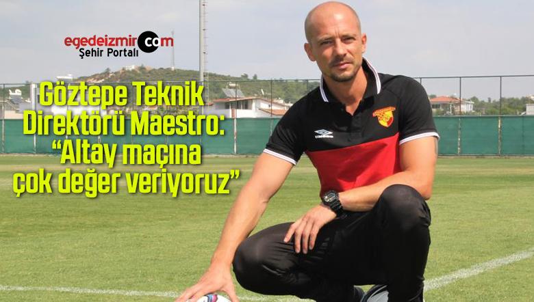 """Göztepe Teknik Direktörü Maestro: """"Altay maçına çok değer veriyoruz"""""""
