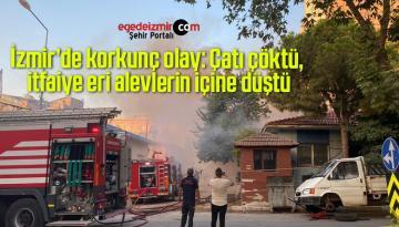 İzmir'de korkunç olay: Çatı çöktü, itfaiye eri alevlerin içine düştü