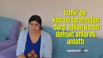 İzmir'de kocası tarafından darp edilen kadın dehşet anlarını anlattı