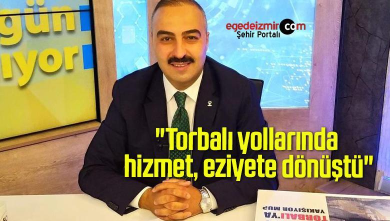 """AK Partili Günaydın: """"Torbalı yollarında hizmet, eziyete dönüştü"""""""