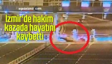 İzmir'de hakim kazada hayatını kaybetti: Kaza anları kamerada