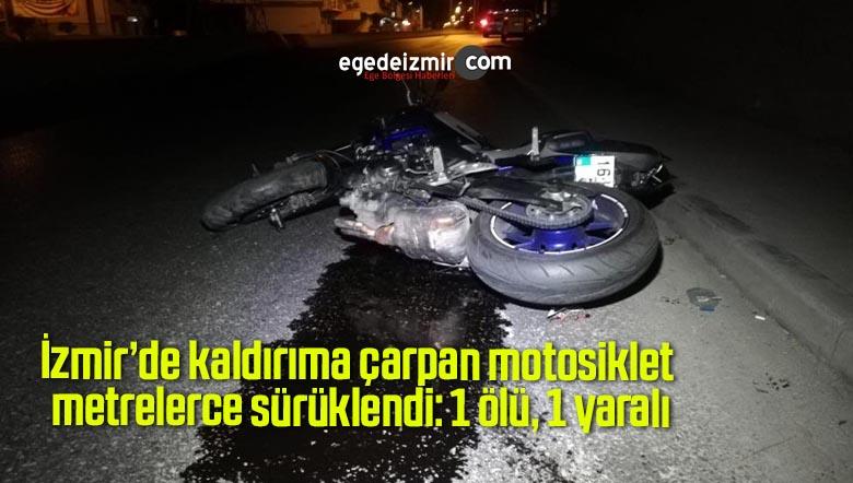 İzmir'de kaldırıma çarpan motosiklet metrelerce sürüklendi: 1 ölü, 1 yaralı