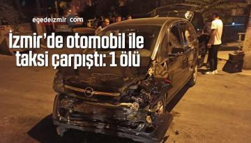 İzmir'de otomobil ile taksi çarpıştı: 1 ölü