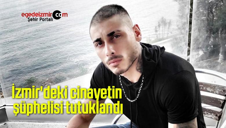 İzmir'deki cinayetin şüphelisi tutuklandı