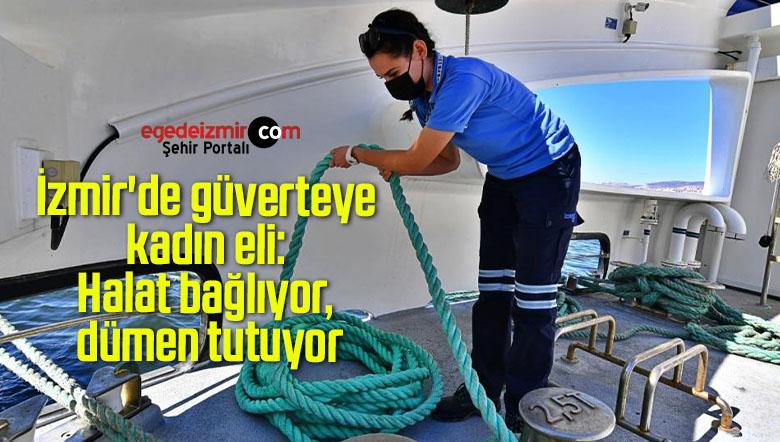 İzmir'de güverteye kadın eli: Halat bağlıyor, dümen tutuyor