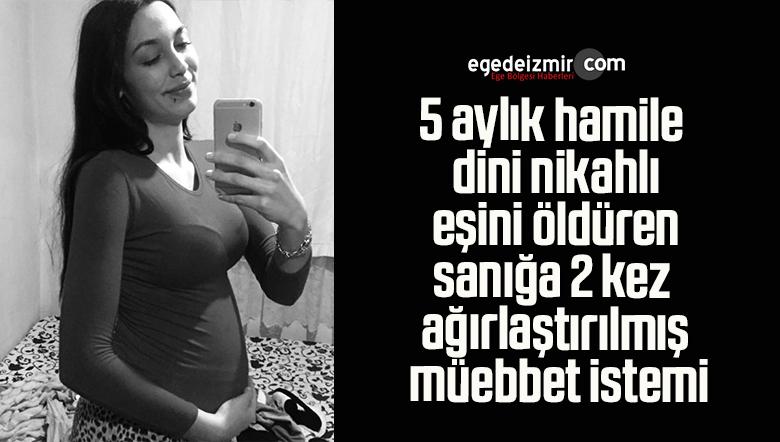 5 aylık hamile dini nikahlı eşini öldüren sanığa 2 kez ağırlaştırılmış müebbet istemi