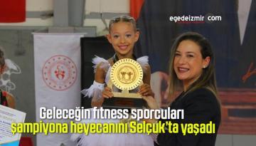 Geleceğin fıtness sporcuları şampiyona heyecanını Selçuk'ta yaşadı