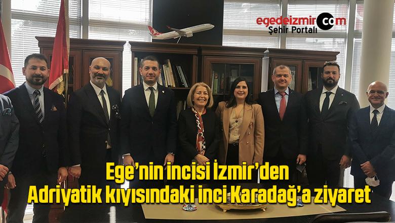 Ege'nin incisi İzmir'den, Adriyatik kıyısındaki inci Karadağ'a ziyaret