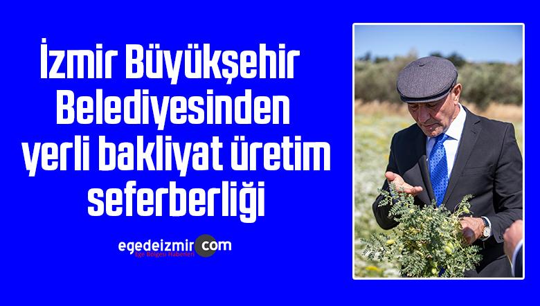 İzmir Büyükşehir Belediyesinden yerli bakliyat üretim seferberliği