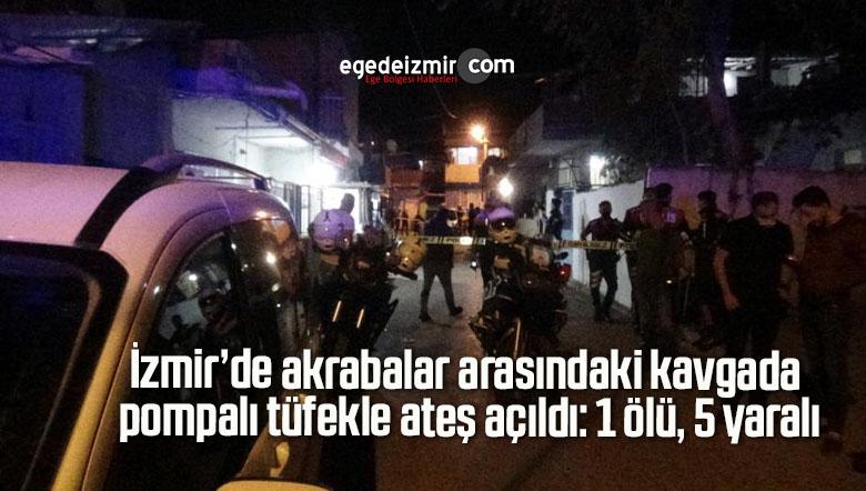 İzmir'de akrabalar arasındaki kavgada pompalı tüfekle ateş açıldı: 1 ölü, 5 yaralı