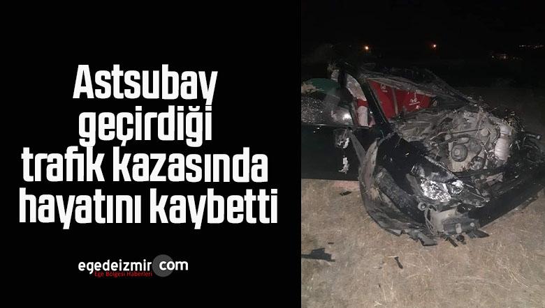 Astsubay geçirdiği trafik kazasında hayatını kaybetti